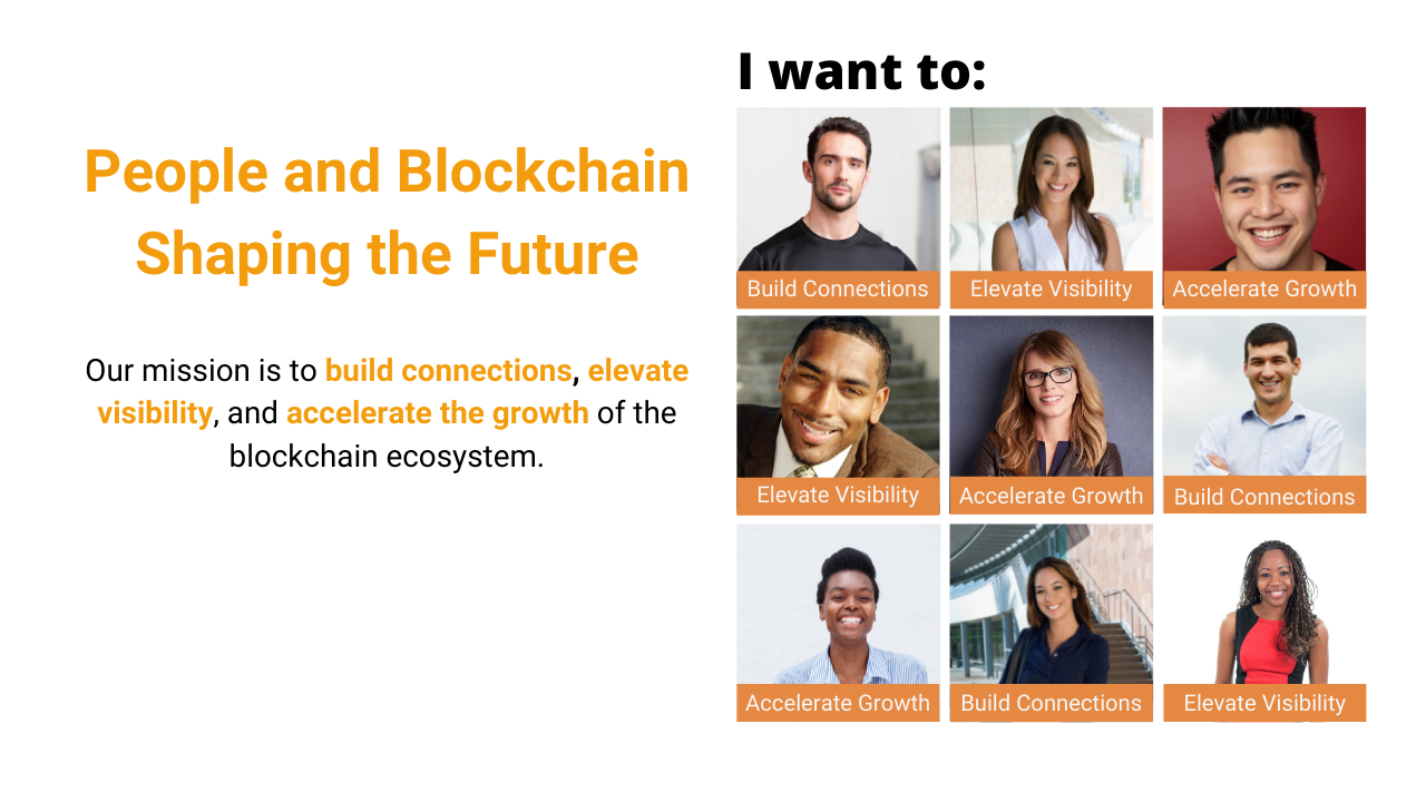 People and Blockchain Shaping the Future: Our mission is to build connections, elevate visibility, and accelerate the growth of the blockchain ecosystem.
